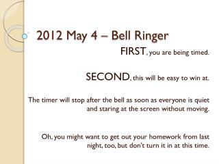 2012 May 4 – Bell Ringer