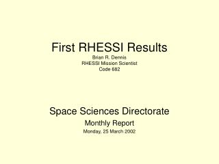 First RHESSI Results Brian R. Dennis RHESSI Mission Scientist Code 682