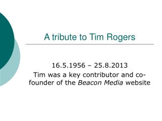 A tribute to Tim Rogers