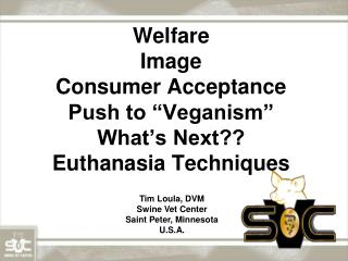 "Welfare Image Consumer Acceptance Push to ""Veganism"" What's Next?? Euthanasia Techniques"