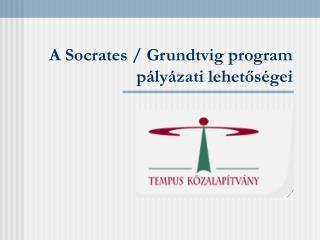 A Socrates / Grundtvig program pályázati lehetőségei