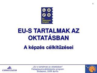 EU-S TARTALMAK AZ OKTATÁSBAN A képzés célkitűzései