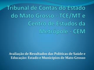 Tribunal de Contas do Estado  do  Mato Grosso -  TCE/MT e Centro de Estudos da Metr�pole - CEM