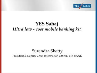Surendra Shetty President  Deputy Chief Information Officer, YES BANK