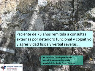 Dra. Mariola Domínguez López Unidad Docente de Geriatría. Hospital de la Santa Creu. Tortosa.