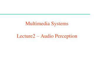 Multimedia Systems Lecture2 – Audio Perception