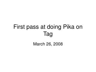 First pass at doing Pika on Tag