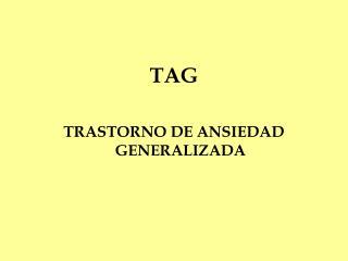 TAG TRASTORNO DE ANSIEDAD GENERALIZADA