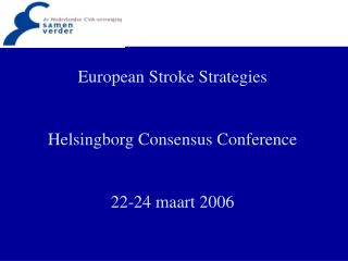 European Stroke Strategies  Helsingborg Consensus Conference 22-24 maart 2006