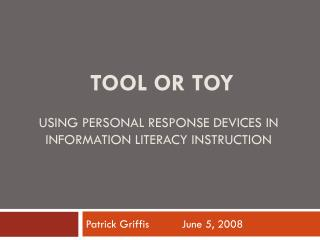 Tool or Toy Using Personal Response Devices in Information Literacy Instruction