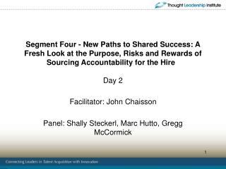 Facilitator: John Chaisson Panel: Shally Steckerl, Marc Hutto, Gregg McCormick