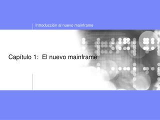 Capítulo 1:  El nuevo mainframe
