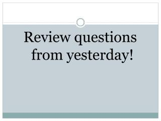 Review questions from yesterday
