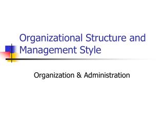 Organizational Structure and Management Style