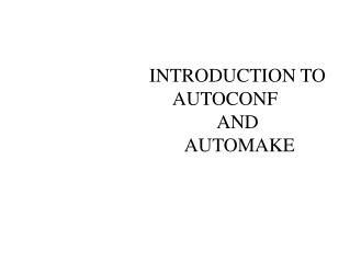 INTRODUCTION TO  					AUTOCONF  					AND 						 AUTOMAKE