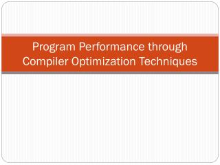 Program Performance through Compiler Optimization Techniques