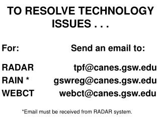 TO RESOLVE TECHNOLOGY  ISSUES . . .