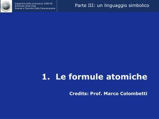 1.  Le formule atomiche Credits: Prof. Marco Colombetti