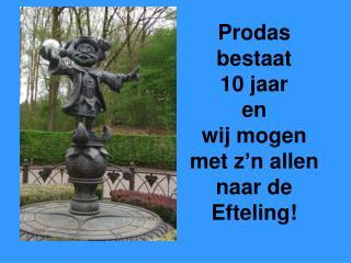 Prodas bestaat  10 jaar  en  wij mogen met z'n allen naar de Efteling!