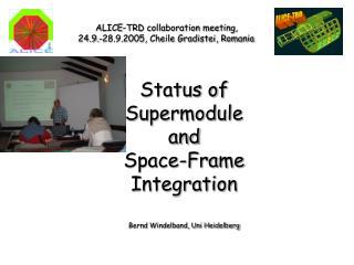 Status of Supermodule and Space-Frame  Integration Bernd Windelband, Uni Heidelberg