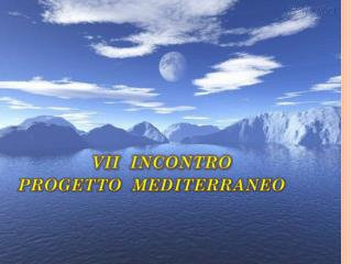 VII  INCONTRO  PROGETTO  MEDITERRANEO