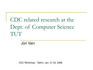 CDC related research at the Dept. of Computer Science TUT
