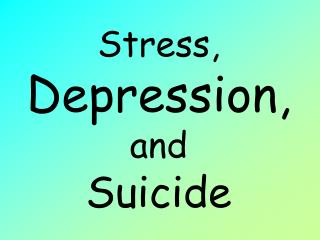 Stress, Depression, and Suicide