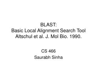 BLAST: Basic Local Alignment Search Tool Altschul et al. J. Mol Bio. 1990.