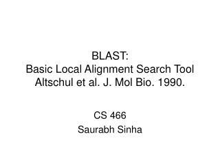 BLAST: Basic Local Alignment Search Tool Altschul et al. J. Mol Bio. 1990.