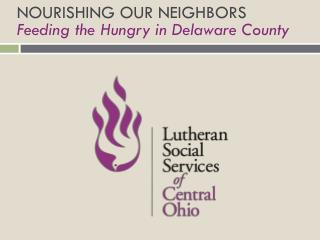 NOURISHING OUR NEIGHBORS Feeding the Hungry in Delaware County