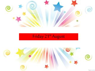 Friday 21 st  August