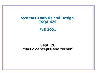 "Systems Analysis and Design  ISQA 420 Fall 2001 Sept. 26 ""Basic concepts and terms"""