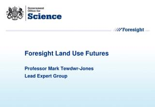 Foresight Land Use Futures Professor Mark Tewdwr-Jones Lead Expert Group