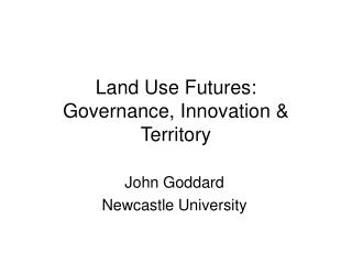 Land Use Futures: Governance, Innovation & Territory