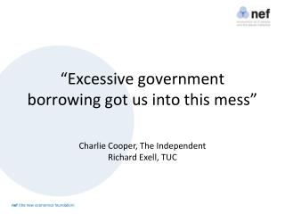 """Excessive government borrowing got us into this mess"""
