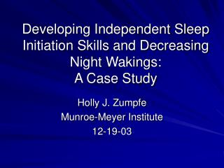 Developing Independent Sleep Initiation Skills and Decreasing Night Wakings:  A Case Study
