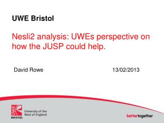 UWE Bristol Nesli2 analysis:  UWEs  perspective on how the JUSP  could help .