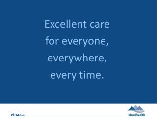 Excellent care  for everyone,  everywhere,  every time.