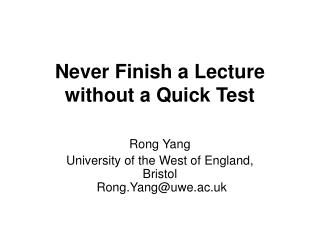 Never Finish a Lecture without a Quick Test