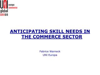 ANTICIPATING SKILL NEEDS IN THE COMMERCE SECTOR Fabrice Warneck UNI Europa