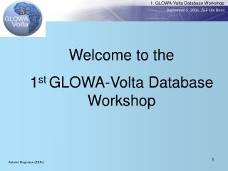 Welcome to the  1 st  GLOWA-Volta Database Workshop