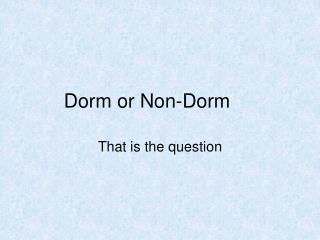 Dorm or Non-Dorm