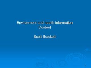 Environment and health information Content Scott Brackett