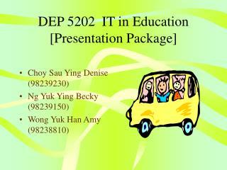 DEP 5202  IT in Education [Presentation Package]