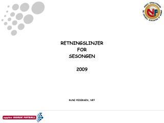RETNINGSLINJER FOR  SESONGEN 2009 RUNE PEDERSEN, NFF