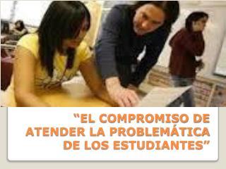 """""""EL COMPROMISO DE ATENDER LA PROBLEMÁTICA DE LOS ESTUDIANTES """""""