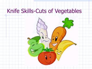 Knife Skills-Cuts of Vegetables