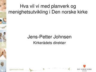Hva vil vi med planverk og menighetsutvikling i Den norske kirke
