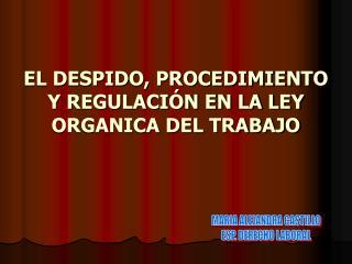 EL DESPIDO, PROCEDIMIENTO Y REGULACIÓN EN LA LEY ORGANICA DEL TRABAJO