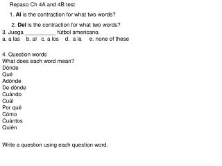 Repaso Ch 4A and 4B test 1.  Al  is the contraction for what two words?